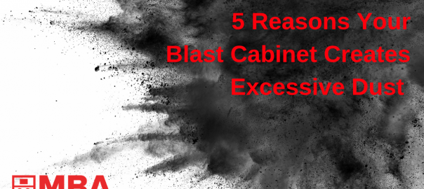 5 reasons your blast cabinet creates excessive dust